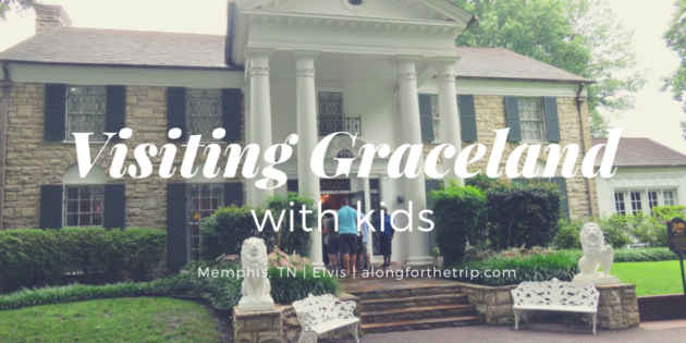 Visiting Graceland with Kids