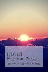 Visiting Hawaii's National Parks with kids