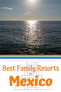 Best Family Resorts in Mexico