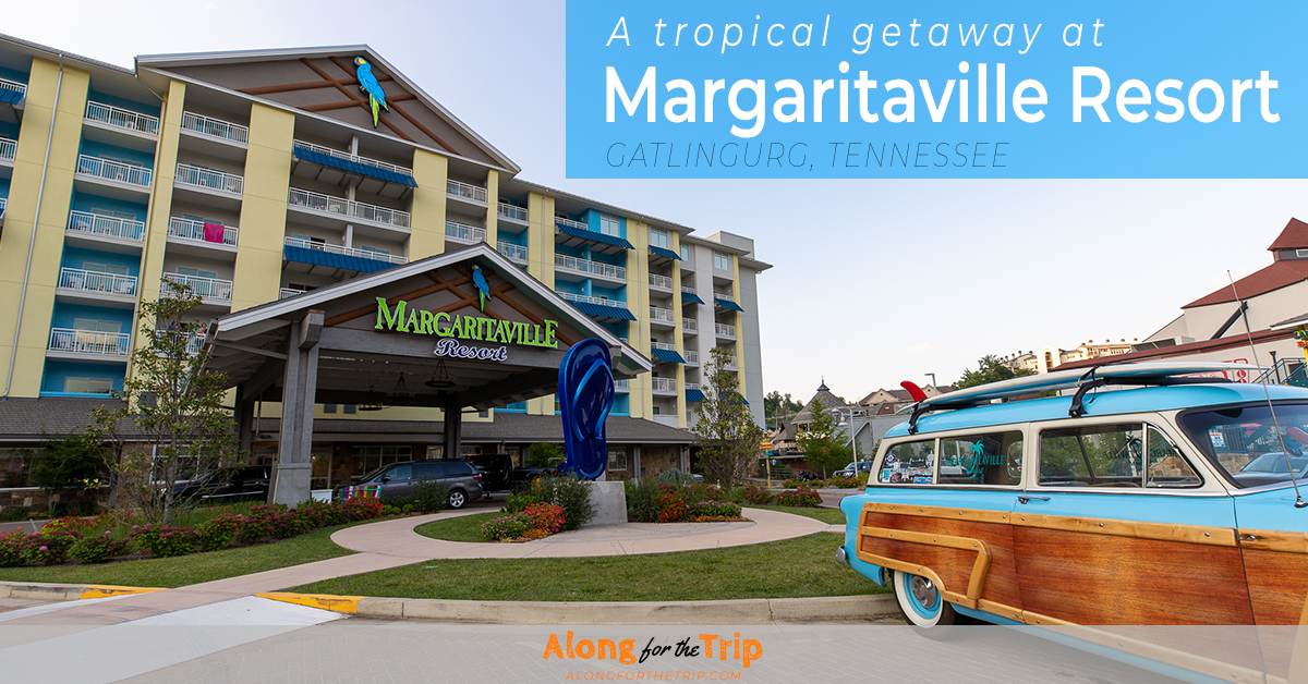 Margaritaville Resort Gatlinburg - A Smoky Mountain Paradise